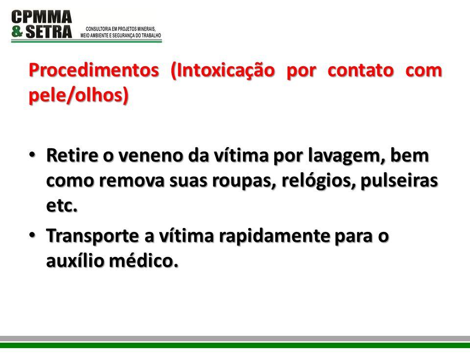 Procedimentos (Intoxicação por contato com pele/olhos) Retire o veneno da vítima por lavagem, bem como remova suas roupas, relógios, pulseiras etc. Re