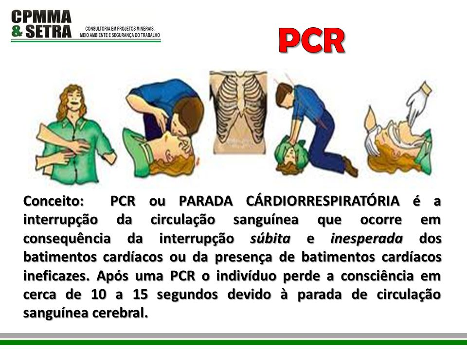 Conceito: PCR ou PARADA CÁRDIORRESPIRATÓRIA é a interrupção da circulação sanguínea que ocorre em consequência da interrupção súbita e inesperada dos