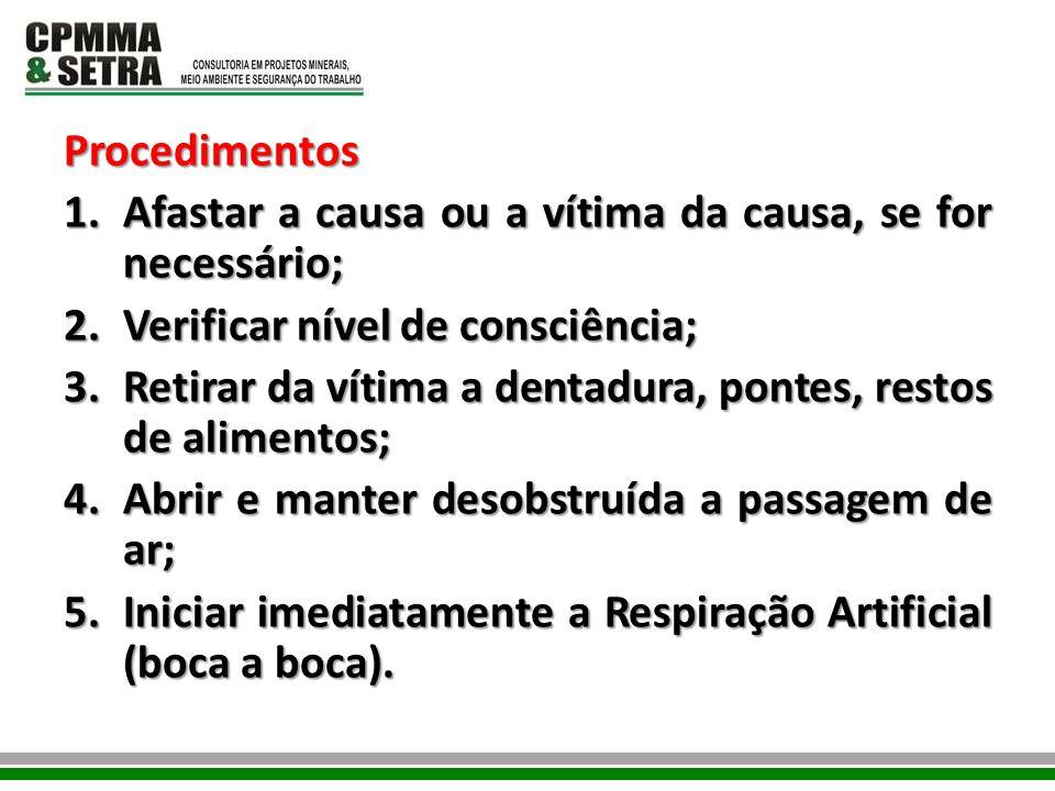 Procedimentos 1.Afastar a causa ou a vítima da causa, se for necessário; 2.Verificar nível de consciência; 3.Retirar da vítima a dentadura, pontes, re