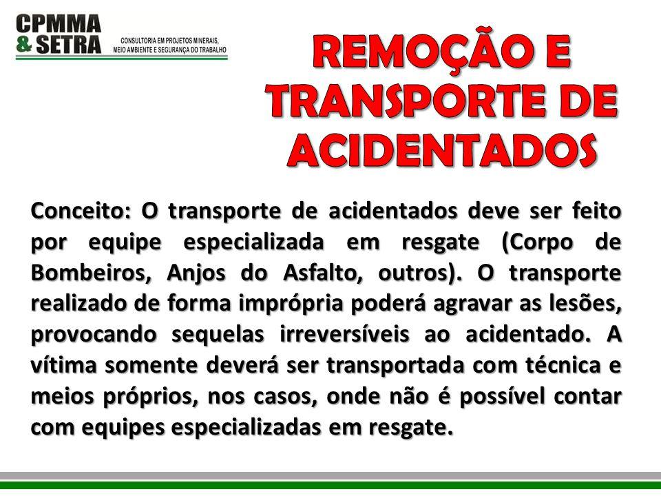 Conceito: O transporte de acidentados deve ser feito por equipe especializada em resgate (Corpo de Bombeiros, Anjos do Asfalto, outros). O transporte