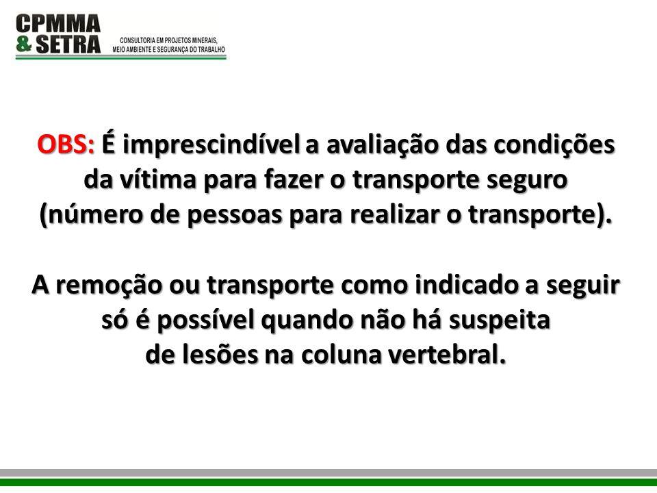 OBS: É imprescindível a avaliação das condições da vítima para fazer o transporte seguro (número de pessoas para realizar o transporte). A remoção ou