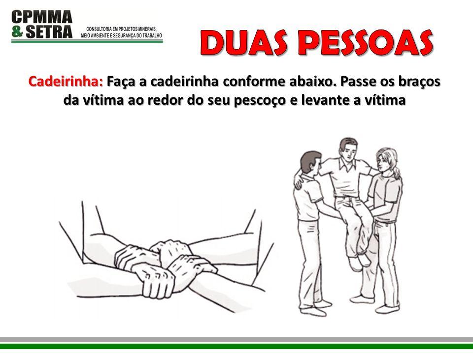 Cadeirinha: Faça a cadeirinha conforme abaixo. Passe os braços da vítima ao redor do seu pescoço e levante a vítima