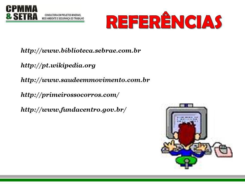 http://www.biblioteca.sebrae.com.br http://pt.wikipedia.org http://www.saudeemmovimento.com.br http://primeirossocorros.com/ http://www.fundacentro.go