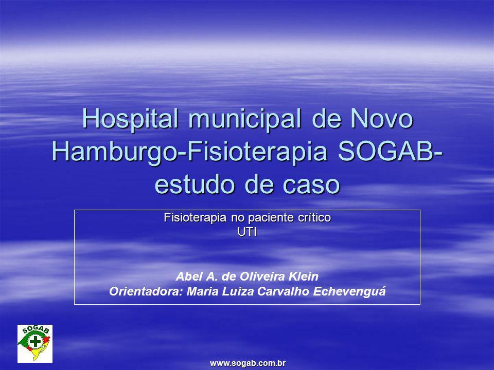 www.sogab.com.br Hospital municipal de Novo Hamburgo-Fisioterapia SOGAB- estudo de caso Fisioterapia no paciente crítico UTI Abel A.