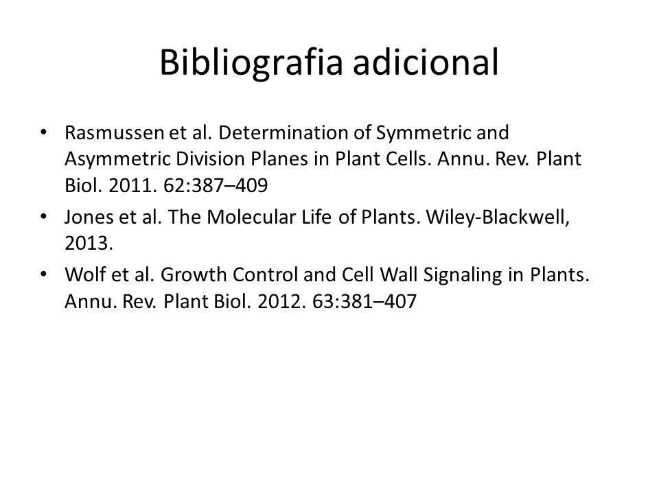 Bibliografia adicional Rasmussen et al. Determination of Symmetric and Asymmetric Division Planes in Plant Cells. Annu. Rev. Plant Biol. 2011. 62:387–