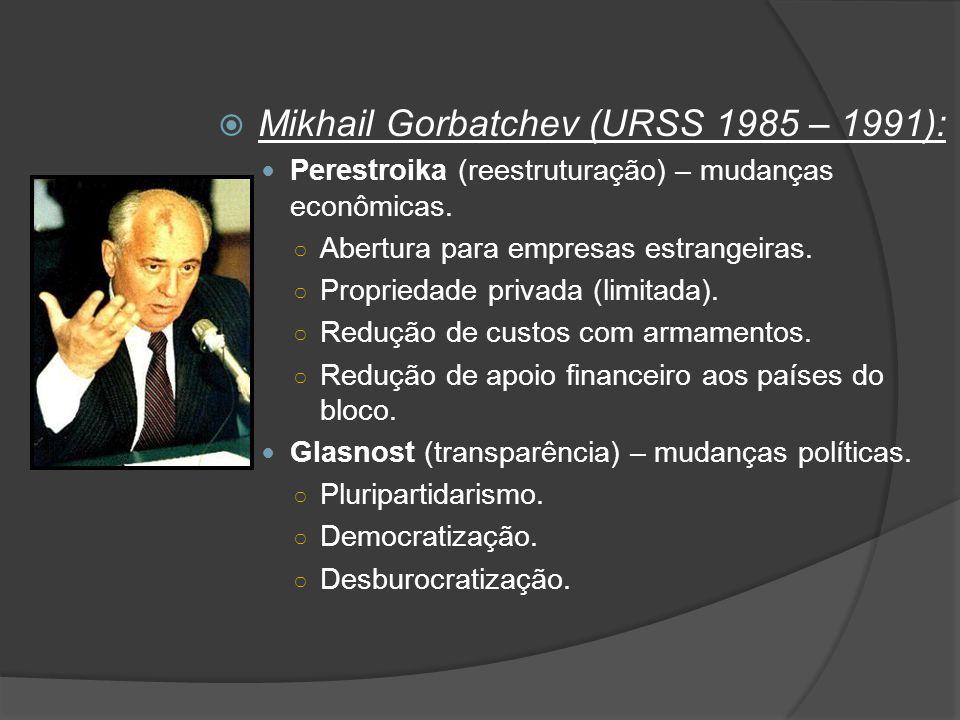  Mikhail Gorbatchev (URSS 1985 – 1991): Perestroika (reestruturação) – mudanças econômicas. ○ Abertura para empresas estrangeiras. ○ Propriedade priv
