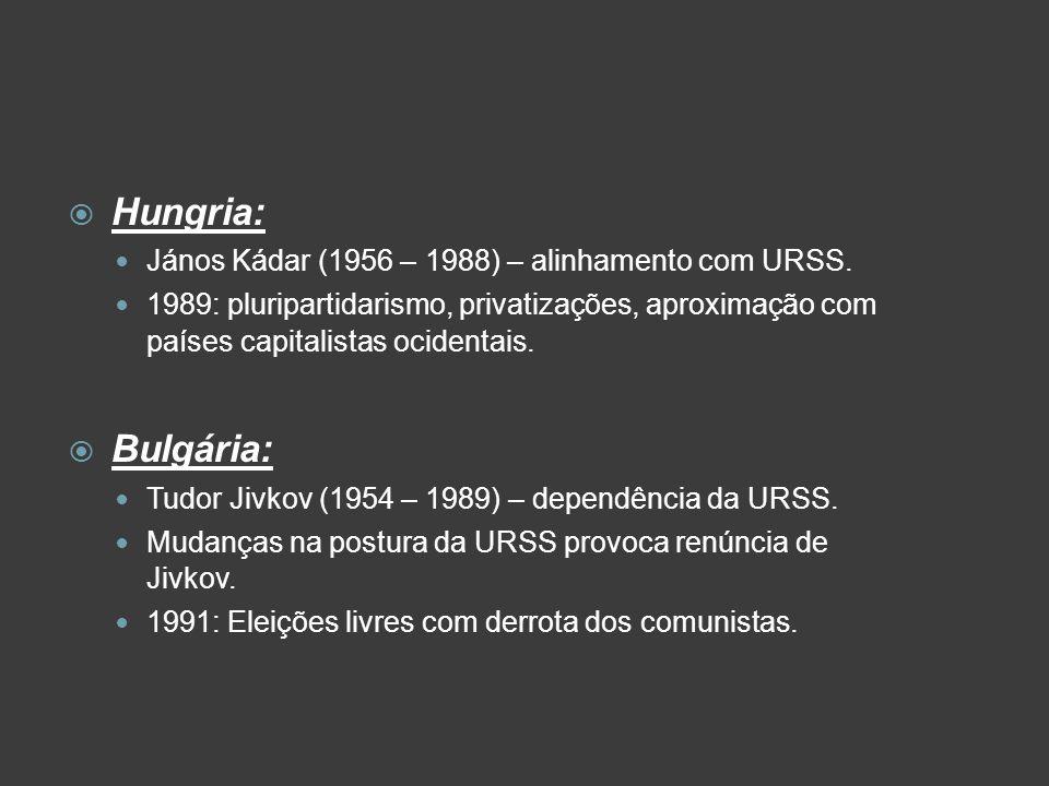  Hungria: János Kádar (1956 – 1988) – alinhamento com URSS. 1989: pluripartidarismo, privatizações, aproximação com países capitalistas ocidentais. 