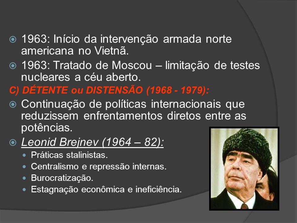  1963: Início da intervenção armada norte americana no Vietnã.  1963: Tratado de Moscou – limitação de testes nucleares a céu aberto. C) DÉTENTE ou