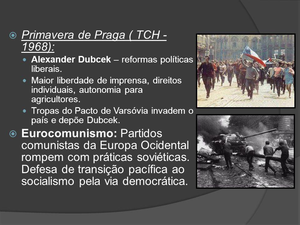  Primavera de Praga ( TCH - 1968): Alexander Dubcek – reformas políticas liberais. Maior liberdade de imprensa, direitos individuais, autonomia para