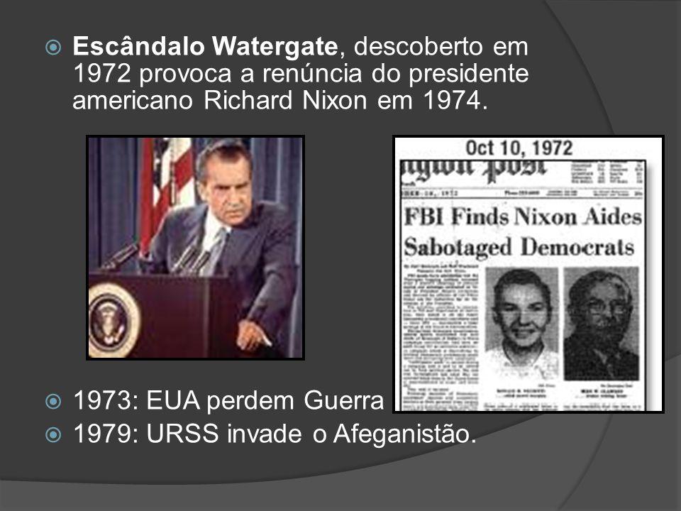  Escândalo Watergate, descoberto em 1972 provoca a renúncia do presidente americano Richard Nixon em 1974.  1973: EUA perdem Guerra do Vietnã.  197