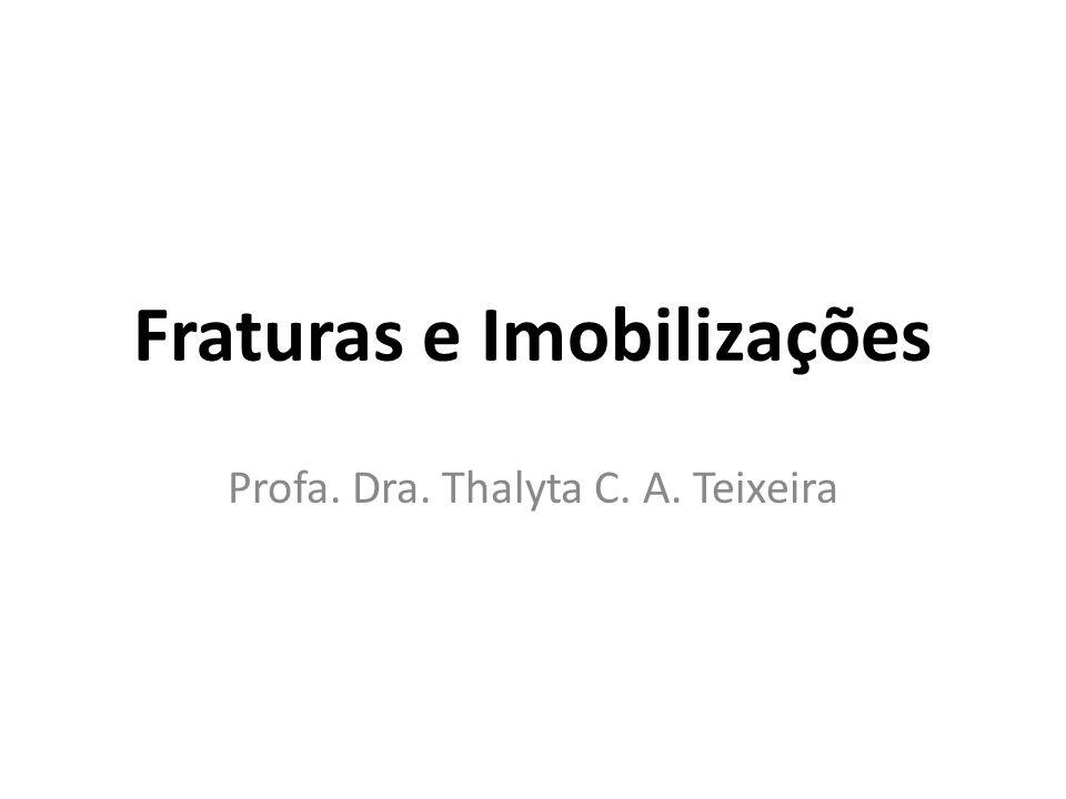 Fraturas e Imobilizações Profa. Dra. Thalyta C. A. Teixeira