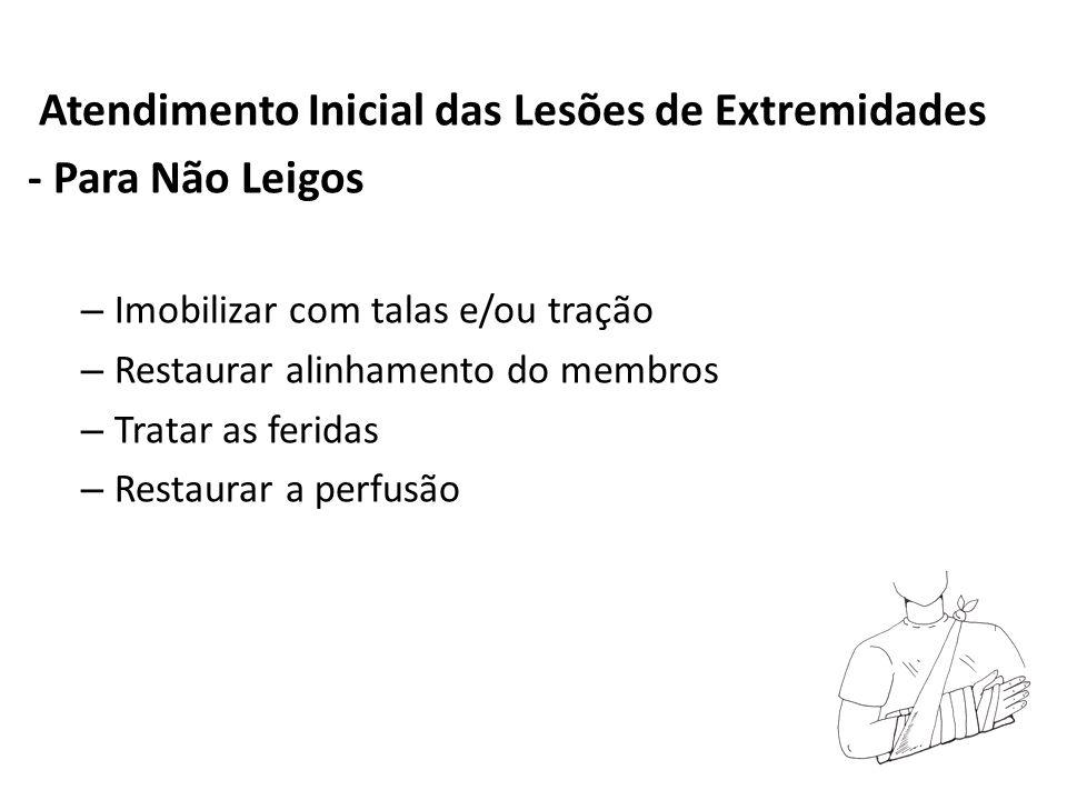 Atendimento Inicial das Lesões de Extremidades - Para Não Leigos – Imobilizar com talas e/ou tração – Restaurar alinhamento do membros – Tratar as fer