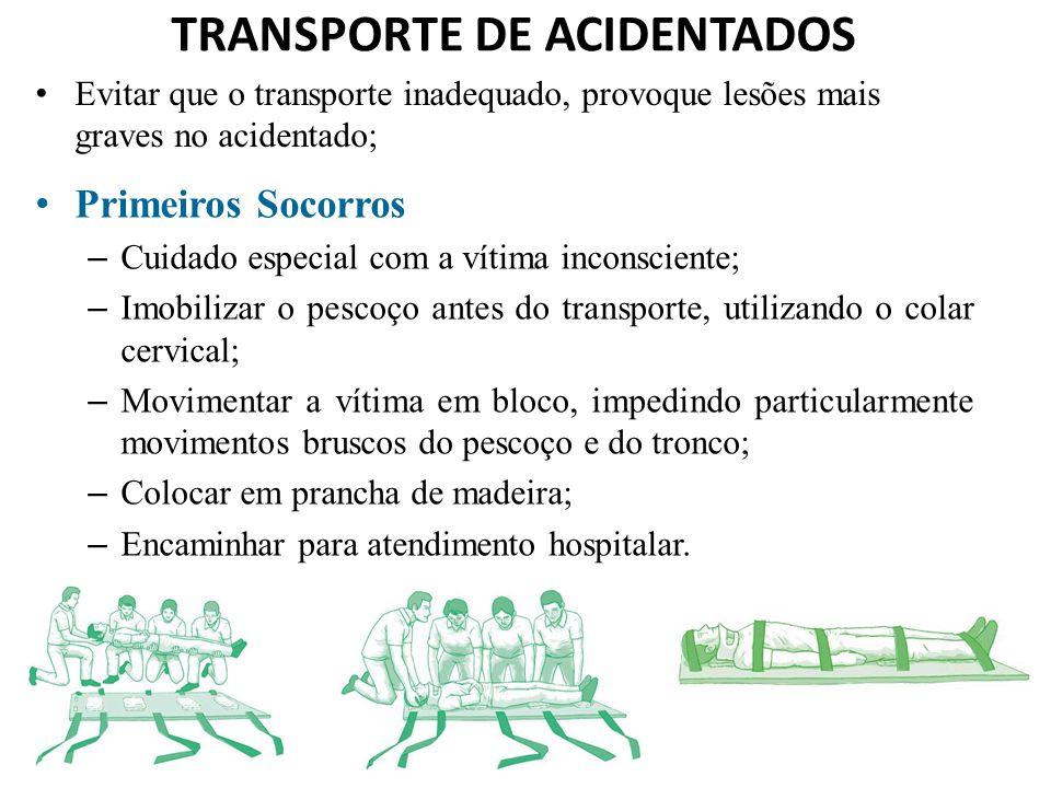 TRANSPORTE DE ACIDENTADOS Evitar que o transporte inadequado, provoque lesões mais graves no acidentado; Primeiros Socorros – Cuidado especial com a v