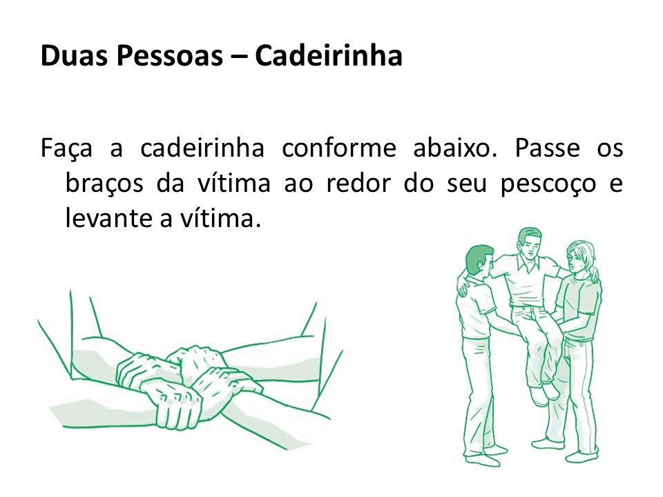 Duas Pessoas – Cadeirinha Faça a cadeirinha conforme abaixo. Passe os braços da vítima ao redor do seu pescoço e levante a vítima.