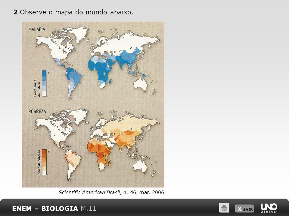 X SAIR 2 Observe o mapa do mundo abaixo.ENEM – BIOLOGIA M.11 Scientific American Brasil, n.
