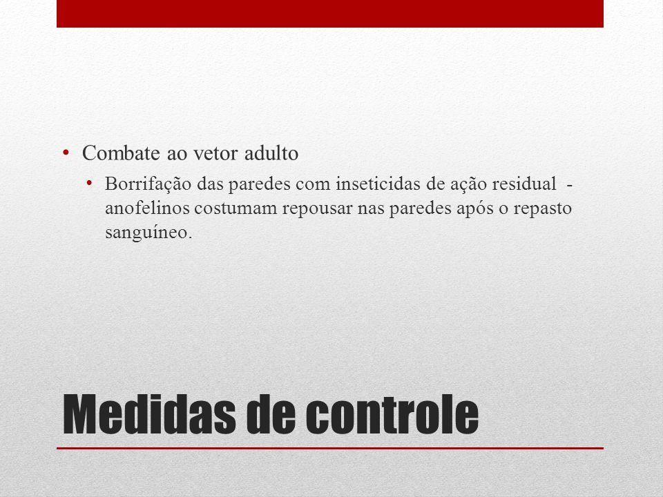 Medidas de controle Combate ao vetor adulto Borrifação das paredes com inseticidas de ação residual - anofelinos costumam repousar nas paredes após o