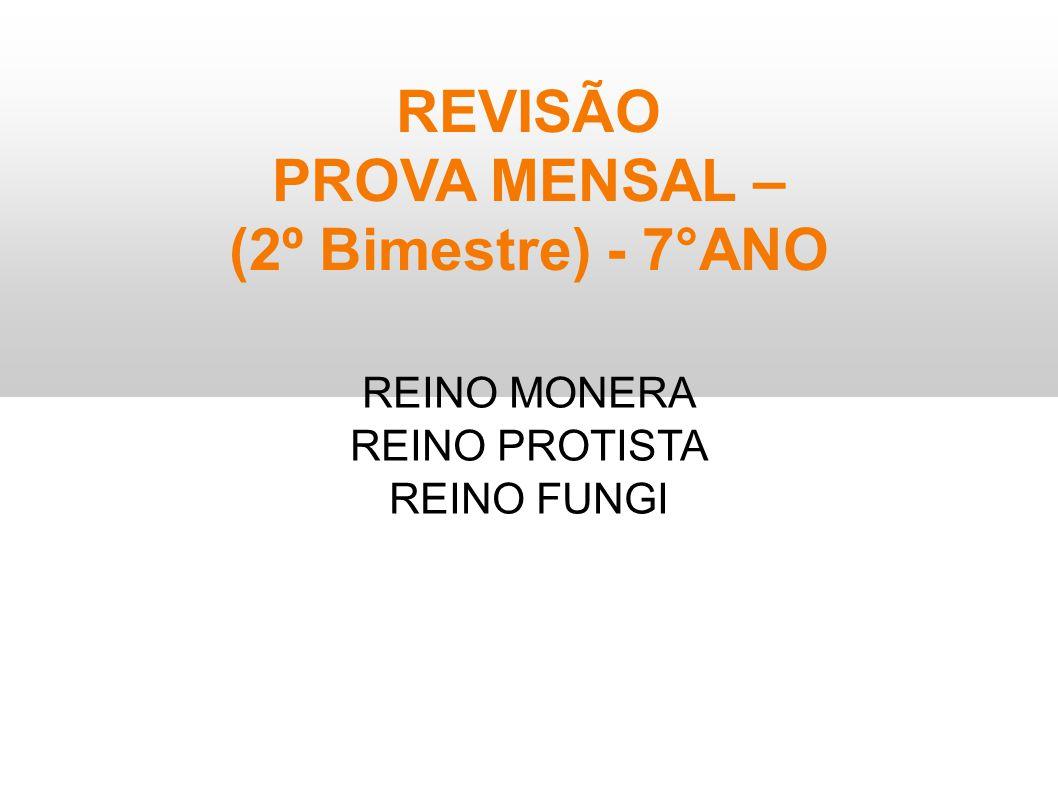 REVISÃO PROVA MENSAL – (2º Bimestre) - 7°ANO REINO MONERA REINO PROTISTA REINO FUNGI