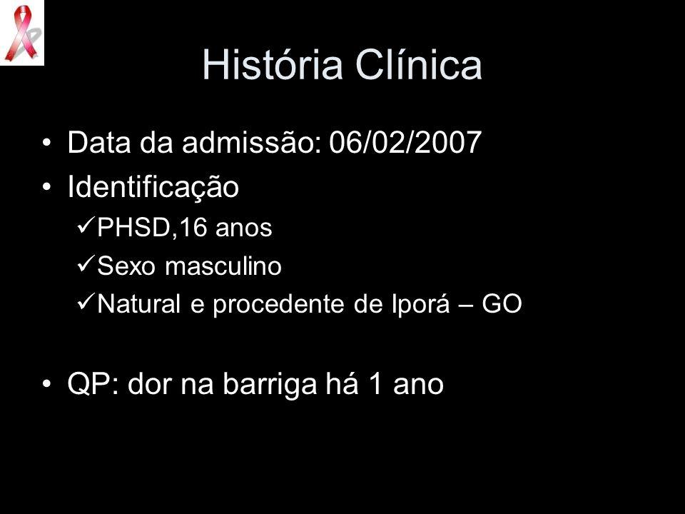 História Clínica Data da admissão: 06/02/2007 Identificação PHSD,16 anos Sexo masculino Natural e procedente de Iporá – GO QP: dor na barriga há 1 ano