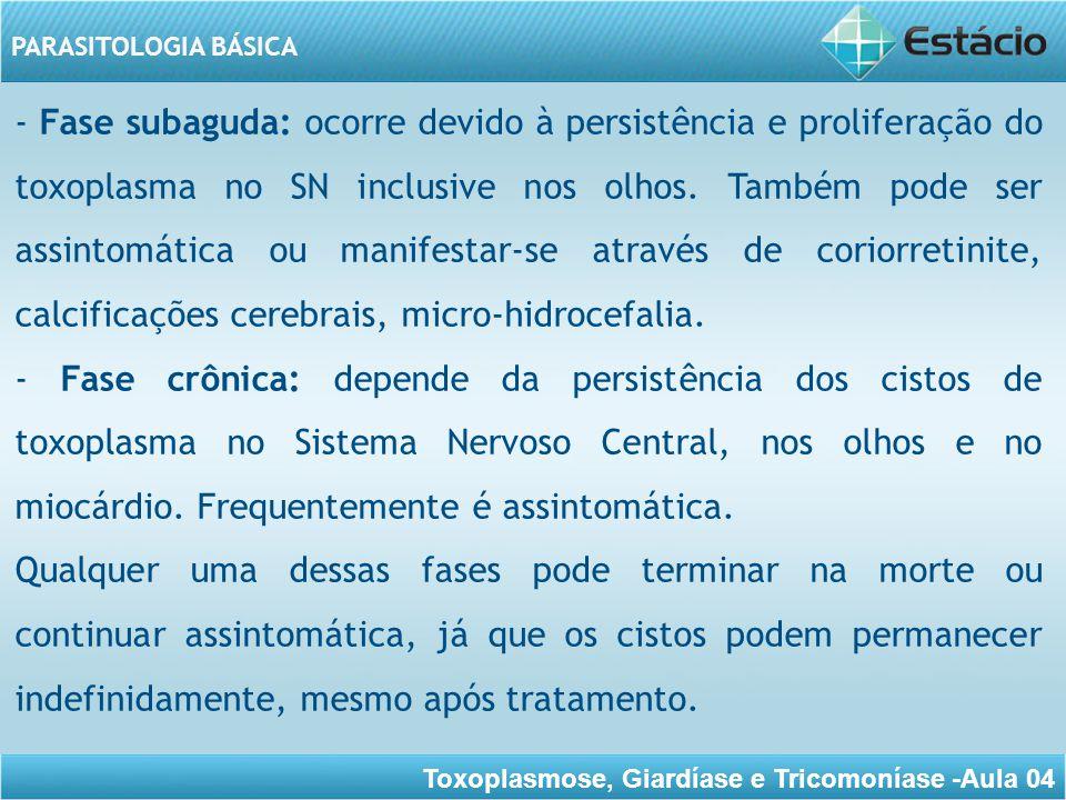 Toxoplasmose, Giardíase e Tricomoníase -Aula 04 PARASITOLOGIA BÁSICA GIARDÍASE