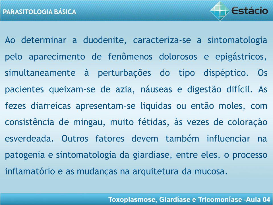 Toxoplasmose, Giardíase e Tricomoníase -Aula 04 PARASITOLOGIA BÁSICA TRICOMONÍASE