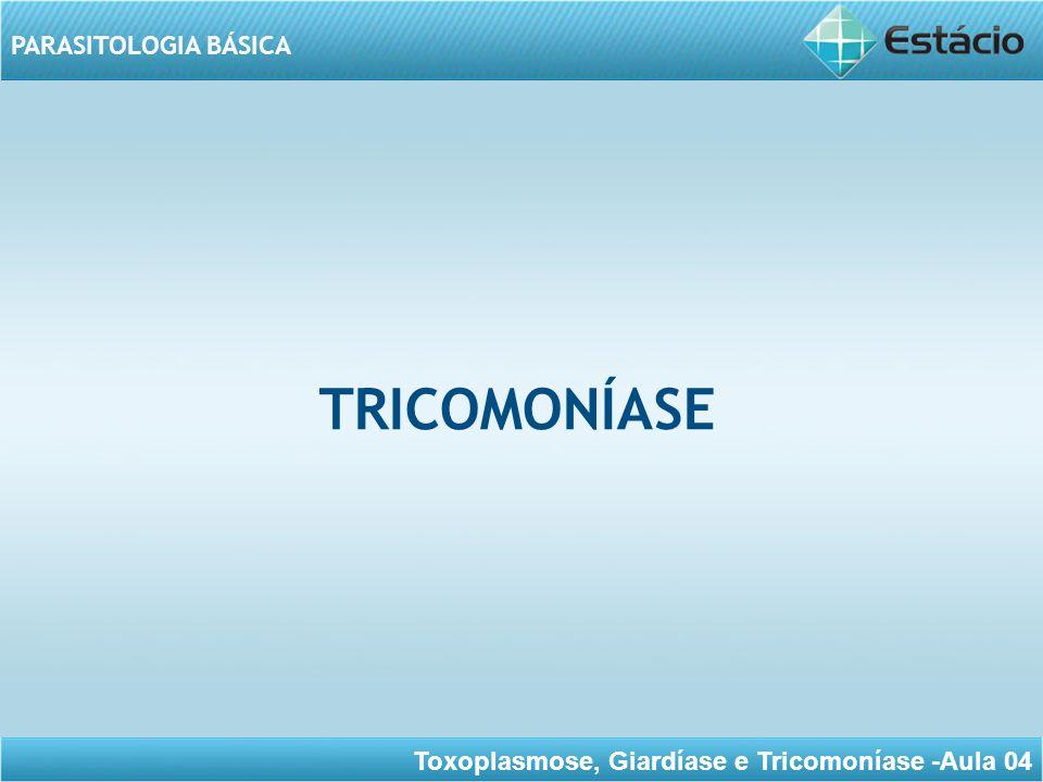 Toxoplasmose, Giardíase e Tricomoníase -Aula 04 PARASITOLOGIA BÁSICA TRICOMONÍASE A Tricomoníase, tricomoniose ou tricomonose é uma doença sexualmente transmissível, causada pelo parasita protozoário unicelular Trichomonas vaginalis.