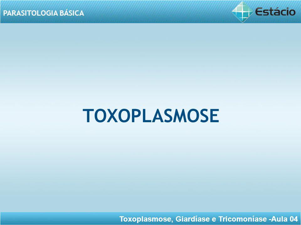 Toxoplasmose, Giardíase e Tricomoníase -Aula 04 PARASITOLOGIA BÁSICA TOXOPLASMOSE A toxoplasmose é uma zoonose de felídeos de larga distribuição geográfica que infectando principalmente aves e mamíferos e, em especial, os seres humanos, com níveis elevados de prevalência.