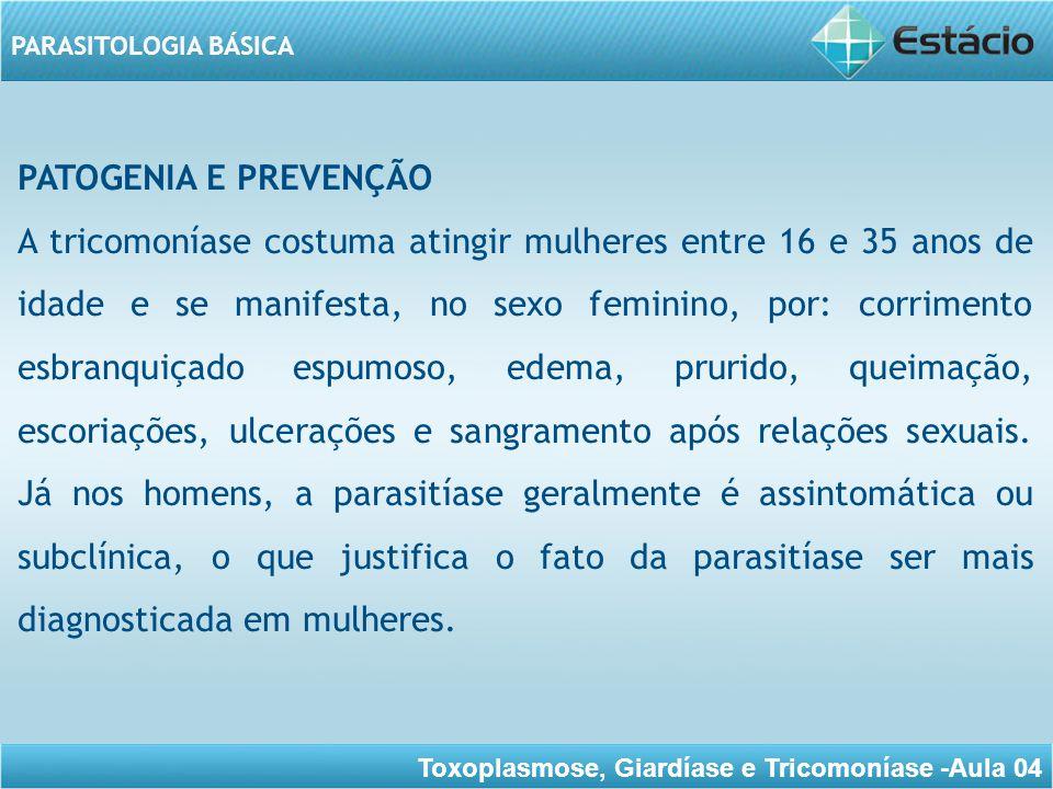 Toxoplasmose, Giardíase e Tricomoníase -Aula 04 PARASITOLOGIA BÁSICA A infecção por Trichomonas pode acarretar diversas doenças graves nas vias geniturinárias.