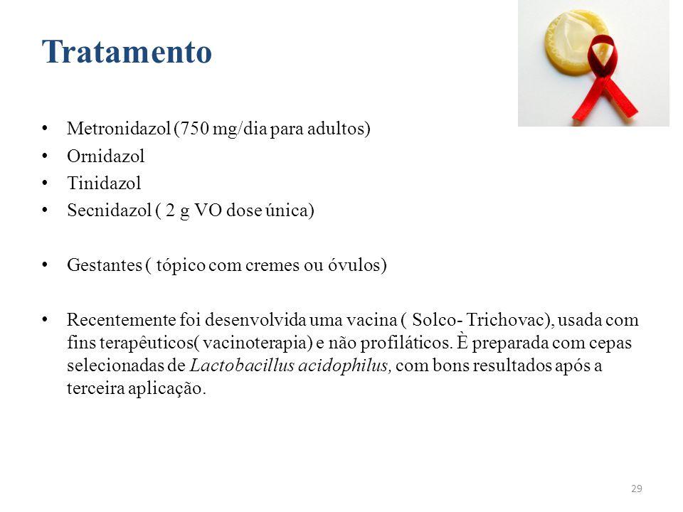 Tratamento Metronidazol (750 mg/dia para adultos) Ornidazol Tinidazol Secnidazol ( 2 g VO dose única) Gestantes ( tópico com cremes ou óvulos) Recente