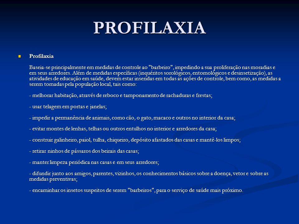 PROFILAXIA Profilaxia Baseia-se principalmente em medidas de controle ao barbeiro , impedindo a sua proliferação nas moradias e em seus arredores.