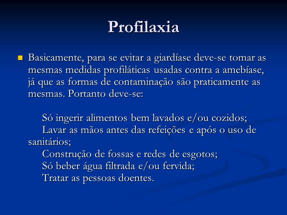 Profilaxia Basicamente, para se evitar a giardíase deve-se tomar as mesmas medidas profiláticas usadas contra a amebíase, já que as formas de contaminação são praticamente as mesmas.