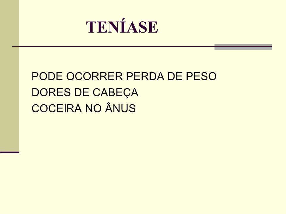 TENÍASE PODE OCORRER PERDA DE PESO DORES DE CABEÇA COCEIRA NO ÂNUS