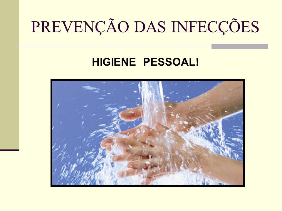 PREVENÇÃO DAS INFECÇÕES HIGIENE PESSOAL!