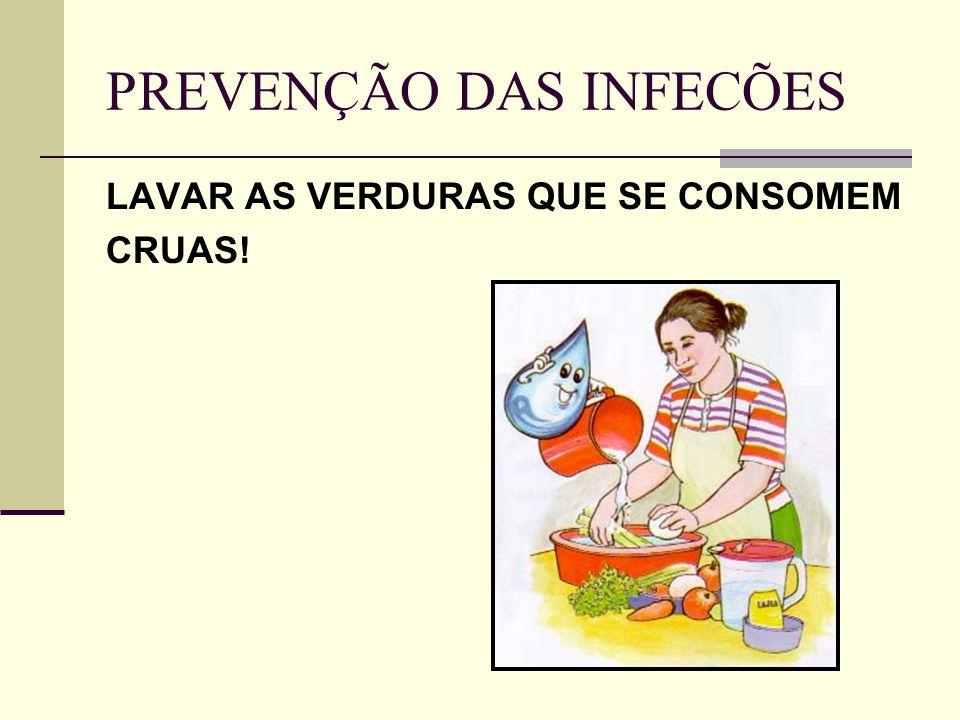 PREVENÇÃO DAS INFECÕES LAVAR AS VERDURAS QUE SE CONSOMEM CRUAS!