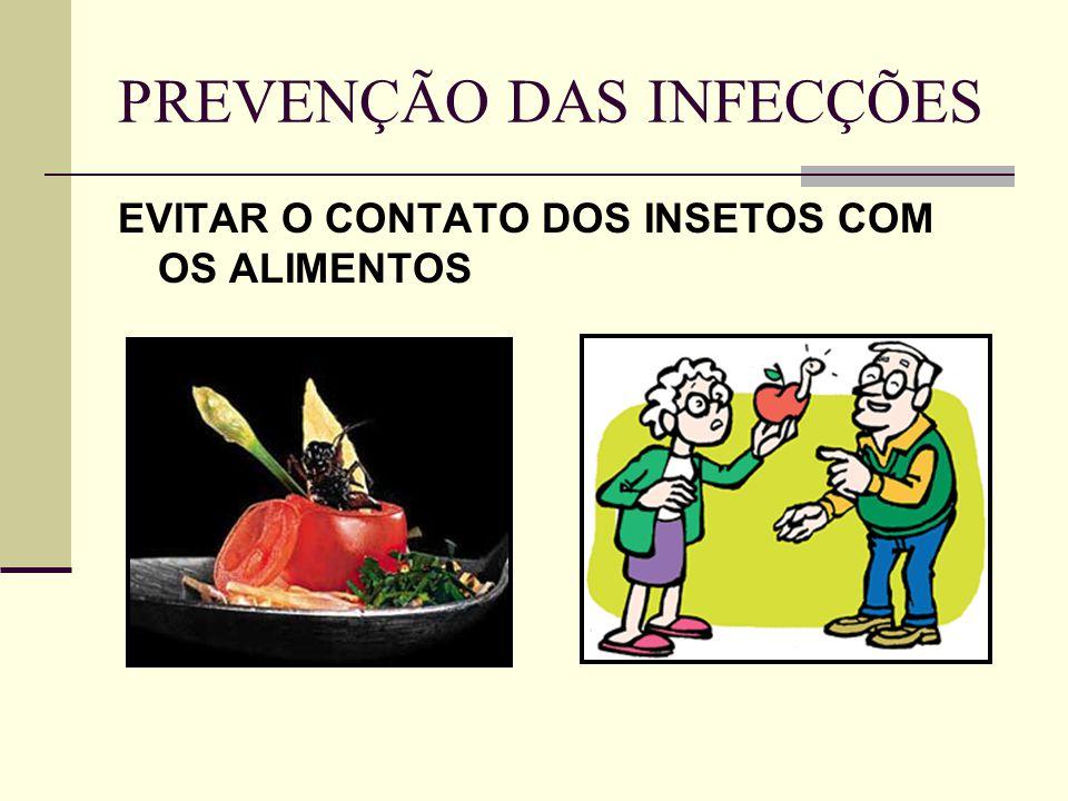 PREVENÇÃO DAS INFECÇÕES EVITAR O CONTATO DOS INSETOS COM OS ALIMENTOS