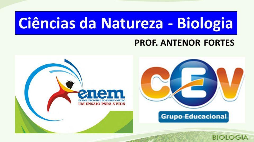 Ciências da Natureza - Biologia PROF. ANTENOR FORTES
