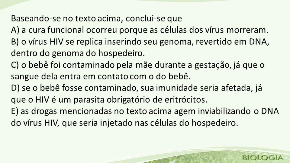 Baseando-se no texto acima, conclui-se que A) a cura funcional ocorreu porque as células dos vírus morreram.