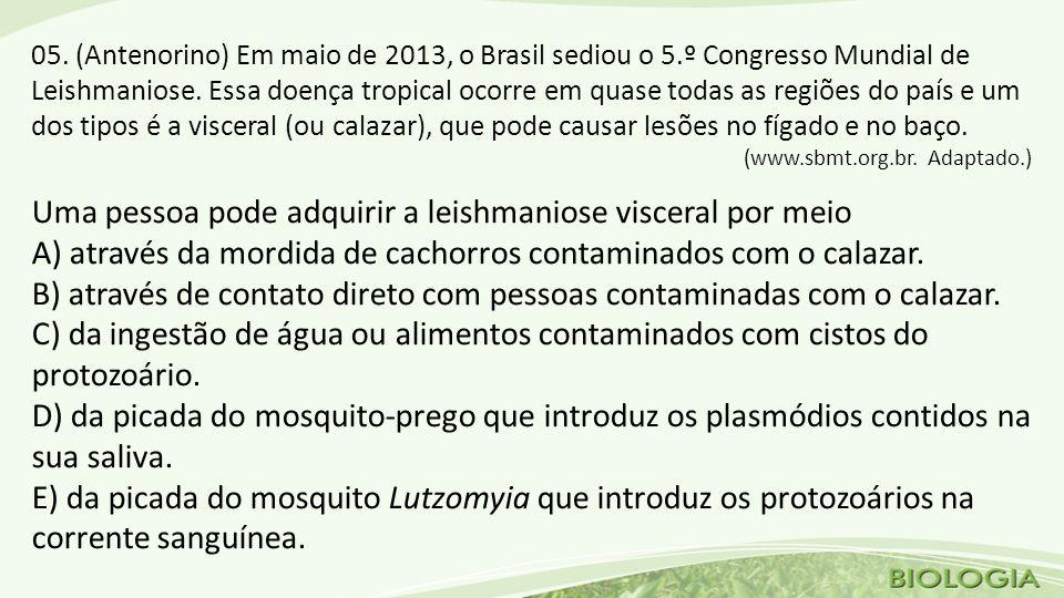 05.(Antenorino) Em maio de 2013, o Brasil sediou o 5.º Congresso Mundial de Leishmaniose.