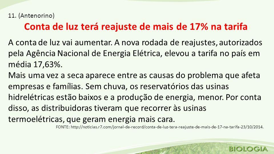 11.(Antenorino) Conta de luz terá reajuste de mais de 17% na tarifa A conta de luz vai aumentar.