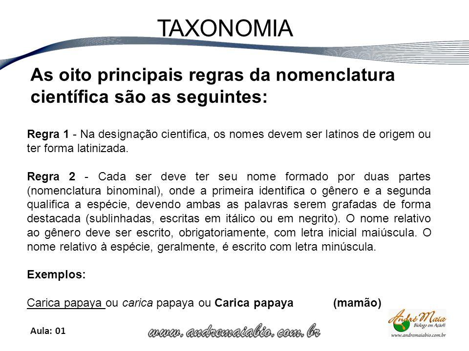 Aula: 01 TAXONOMIA As oito principais regras da nomenclatura científica são as seguintes: Regra 1 - Na designação cientifica, os nomes devem ser latinos de origem ou ter forma latinizada.