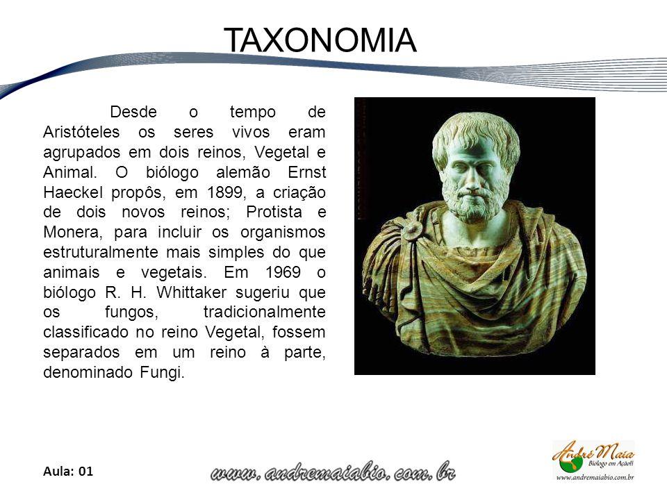 Aula: 01 TAXONOMIA Desde o tempo de Aristóteles os seres vivos eram agrupados em dois reinos, Vegetal e Animal.