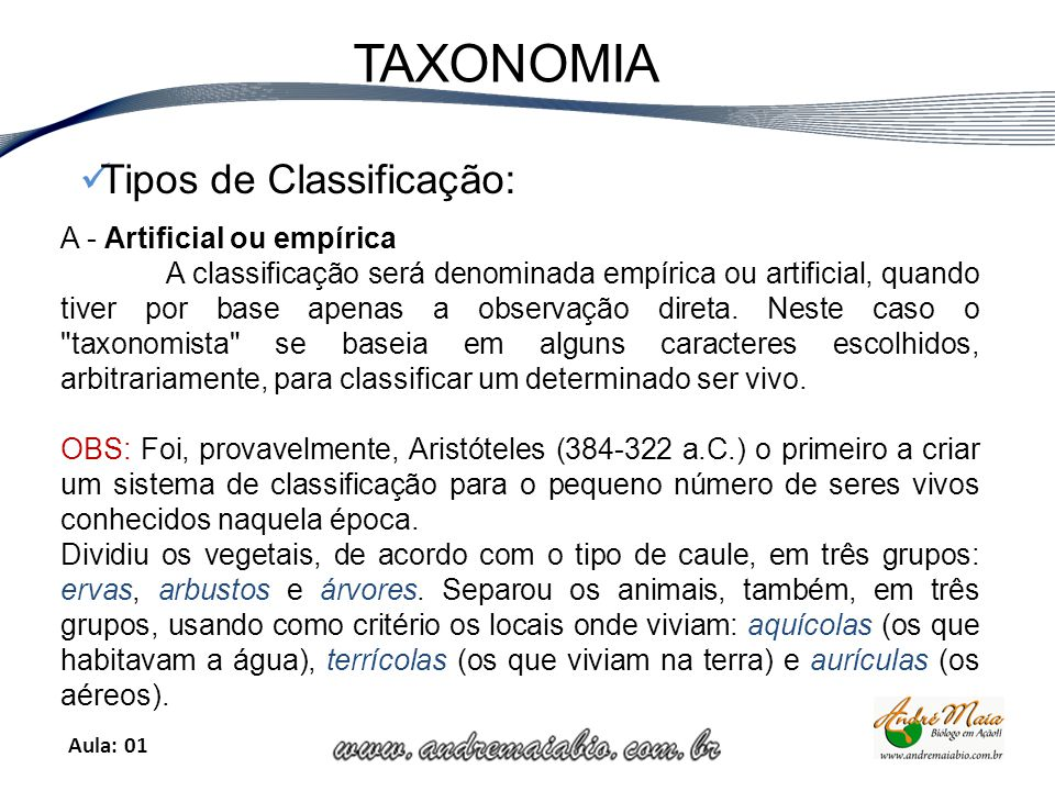 Aula: 01 TAXONOMIA Tipos de Classificação: A - Artificial ou empírica A classificação será denominada empírica ou artificial, quando tiver por base apenas a observação direta.