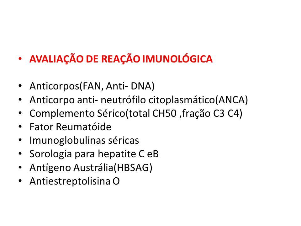 AVALIAÇÃO DE REAÇÃO IMUNOLÓGICA Anticorpos(FAN, Anti- DNA) Anticorpo anti- neutrófilo citoplasmático(ANCA) Complemento Sérico(total CH50,fração C3 C4)