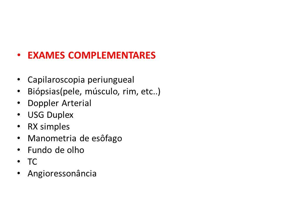 EXAMES COMPLEMENTARES Capilaroscopia periungueal Biópsias(pele, músculo, rim, etc..) Doppler Arterial USG Duplex RX simples Manometria de esôfago Fund