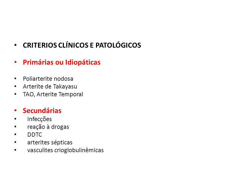 CRITERIOS CLÍNICOS E PATOLÓGICOS Primárias ou Idiopáticas Poliarterite nodosa Arterite de Takayasu TAO, Arterite Temporal Secundárias Infecções reação