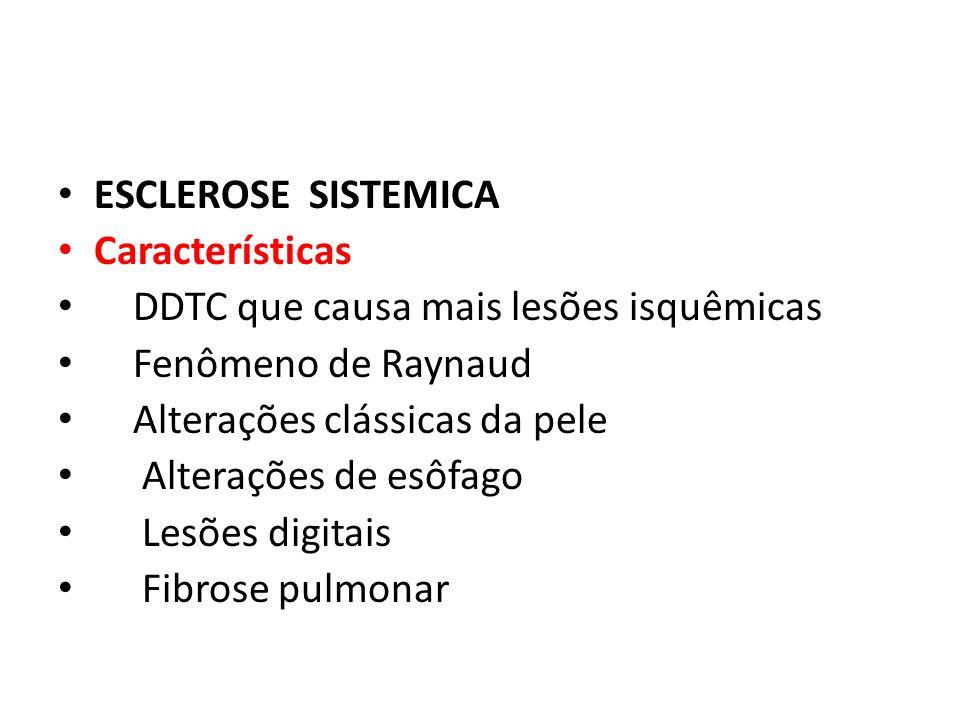 ESCLEROSE SISTEMICA Características DDTC que causa mais lesões isquêmicas Fenômeno de Raynaud Alterações clássicas da pele Alterações de esôfago Lesõe