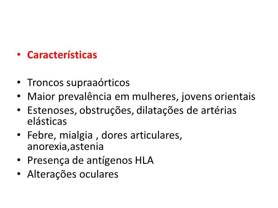 Características Troncos supraaórticos Maior prevalência em mulheres, jovens orientais Estenoses, obstruções, dilatações de artérias elásticas Febre, m