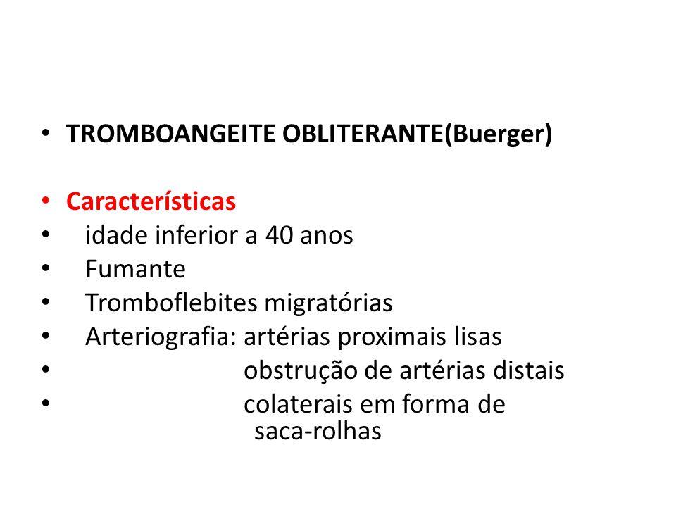TROMBOANGEITE OBLITERANTE(Buerger) Características idade inferior a 40 anos Fumante Tromboflebites migratórias Arteriografia: artérias proximais lisas