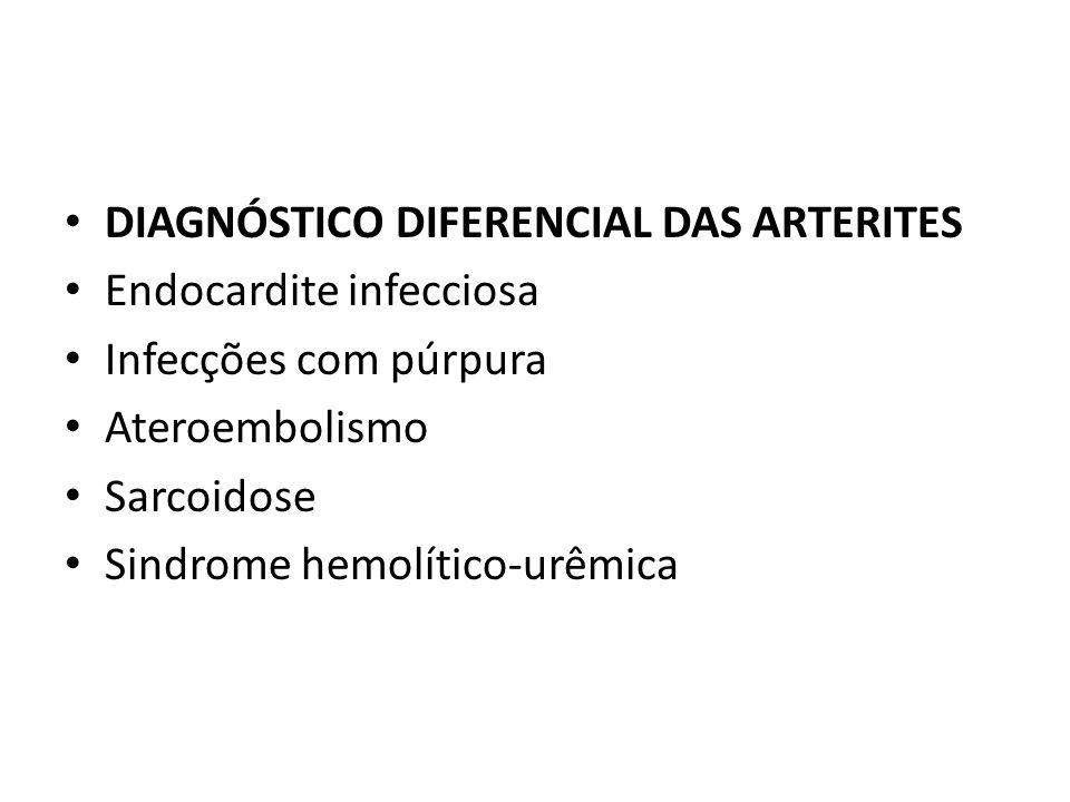 DIAGNÓSTICO DIFERENCIAL DAS ARTERITES Endocardite infecciosa Infecções com púrpura Ateroembolismo Sarcoidose Sindrome hemolítico-urêmica