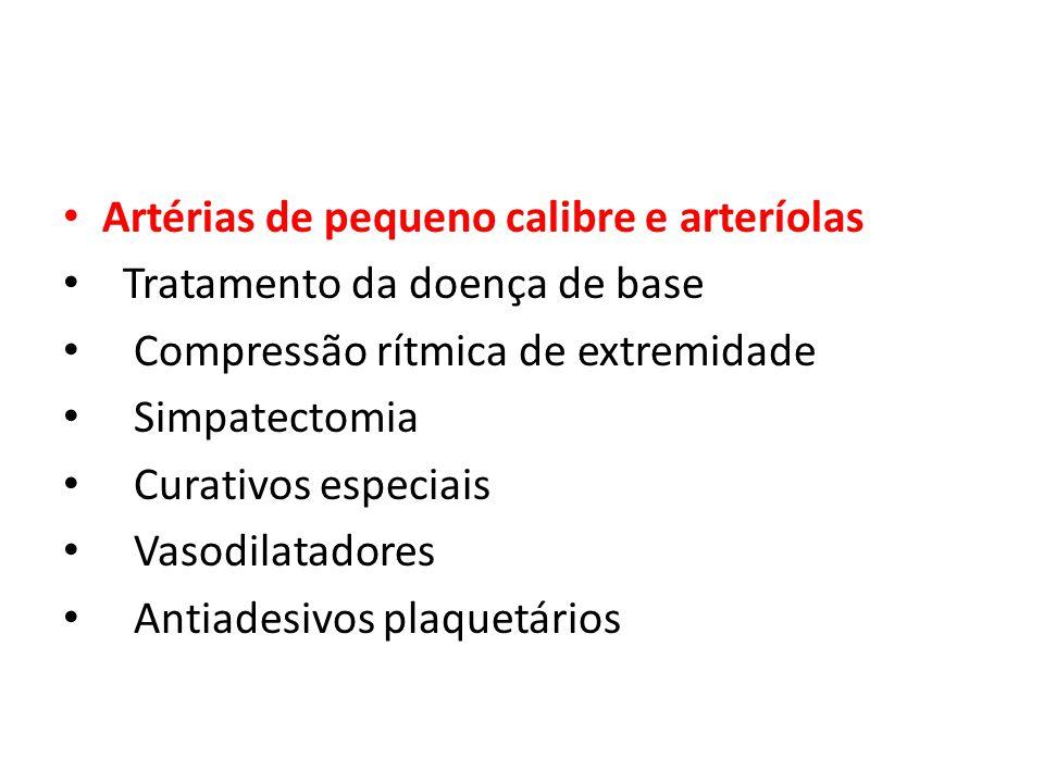 Artérias de pequeno calibre e arteríolas Tratamento da doença de base Compressão rítmica de extremidade Simpatectomia Curativos especiais Vasodilatado