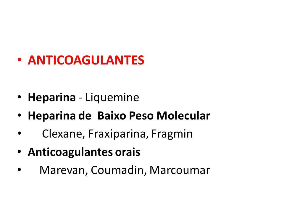 ANTICOAGULANTES Heparina - Liquemine Heparina de Baixo Peso Molecular Clexane, Fraxiparina, Fragmin Anticoagulantes orais Marevan, Coumadin, Marcoumar